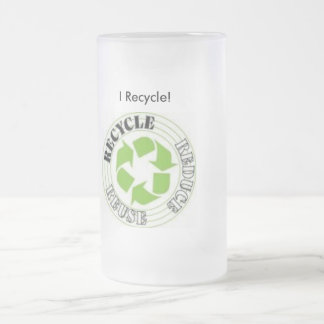 recycle, I Recycle! 16 Oz Frosted Glass Beer Mug
