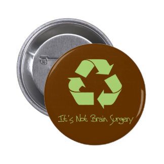 Recycle it's not Brain Surgery Buttons