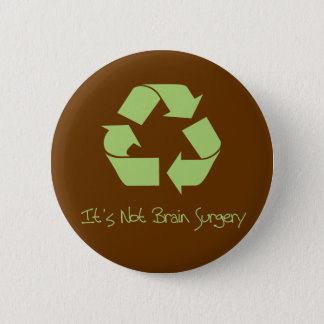Recycle it's not Brain Surgery Pinback Button