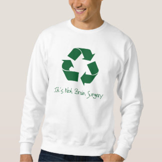 Recycle it's Not Brain Surgery Sweatshirt