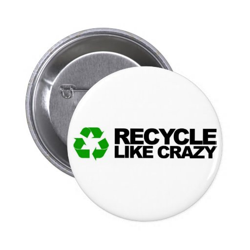 Recycle Like Crazy 2 Inch Round Button