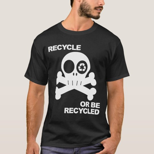 recycle or be recycled 2 T-Shirt