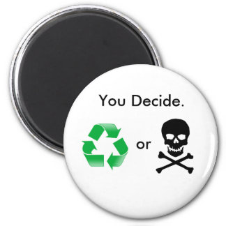 Recycle or Death: You Decide Magnet