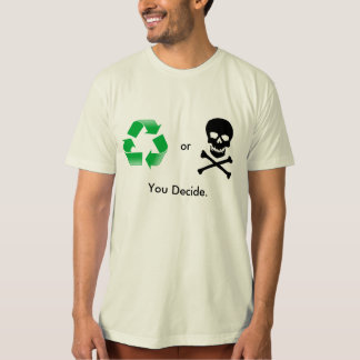 Recycle or Death: You Decide Organic Tee