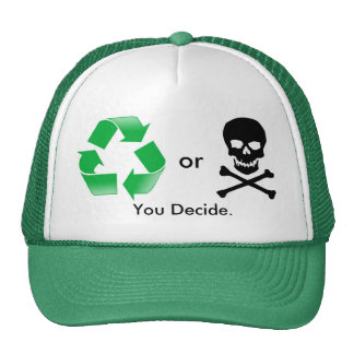 Recycle or Death: You Decide Trucker Cap Trucker Hat