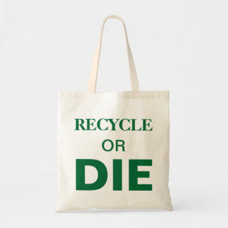 Recycle or die slogan custom text tote bag