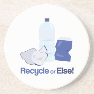 Recycle Or Else Drink Coaster