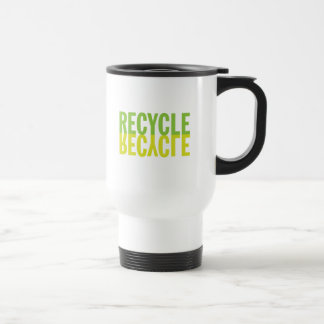 Recycle Recycle Travel Mug