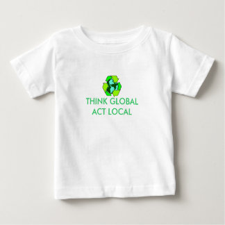 recycle, THINK GLOBAL ACT LOCAL Baby T-Shirt