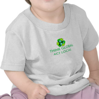 recycle, THINK GLOBAL ACT LOCAL T-shirts
