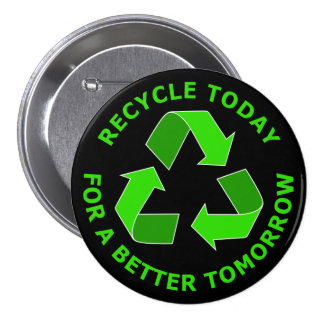 Recycle Today For A Better Tomorrow Pinback Button