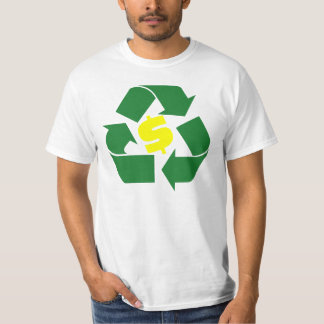 Recycle Wealth. Go Green. T-Shirt