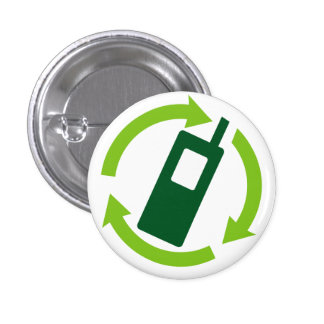 Recycle your Cellphone! Pinback Button