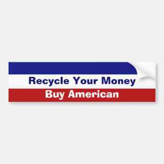 Recycle Your Money Bumper Sticker