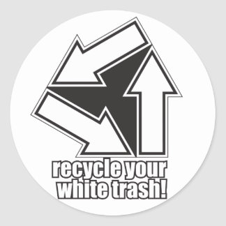 recycle your white trash in white classic round sticker