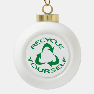 Recycle Yourself Ceramic Ball Christmas Ornament