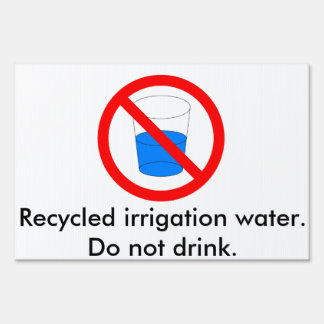 Recycled irrigation water. Do not drink. Lawn Sign