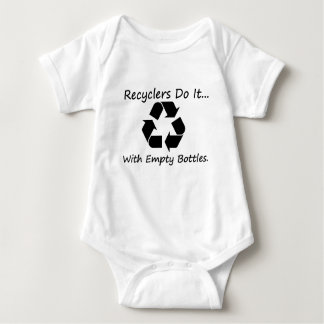 Recyclers do it... with empty bottles. baby bodysuit