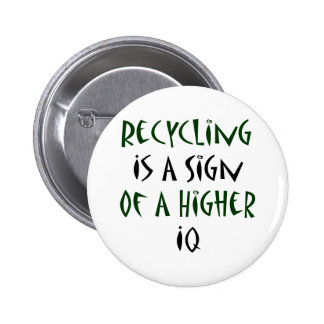 Recycling Is A Sign Of A Higher IQ Pins