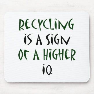 Recycling Is A Sign Of A Higher IQ Mouse Pad