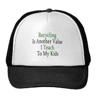Recycling Is Another Value I Teach To My Kids Hats