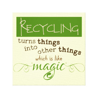 Recycling is like Magic Stretched Canvas Print