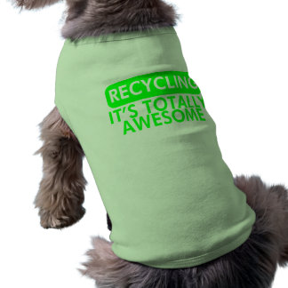 Recycling, It's awesome (Green) Doggie Tshirt