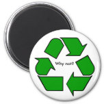 Recycling Symbol Green, Why not? Refrigerator Magnet