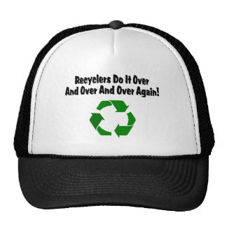 Recylcers Do It Over And Over And Over Again Trucker Hat