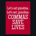 """Red and White Commas Save Lives Funny Poster<br><div class=""""desc"""">Decorate your classroom with this bold, stylish, funny, and popular poster. This is the perfect gift for teachers, especially English and grammar teachers. It would look fantastic displayed in a classroom or school office. This poster features bold white text on a solid red background. The text reads: """"Let's Eat Grandma....</div>"""