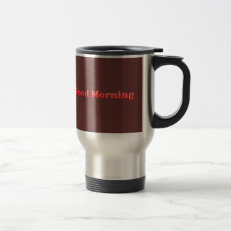 RED BROWN GOOD MORNING TEXT SAYING COMMENT EXPRESS TRAVEL MUG