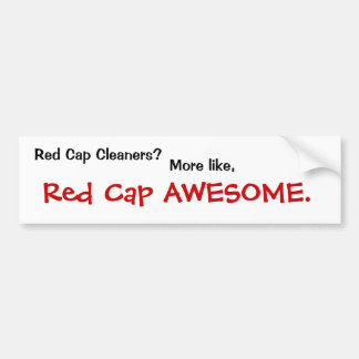 Red Cap Cleaners?, Red Cap AWESOME., More like, Car Bumper Sticker