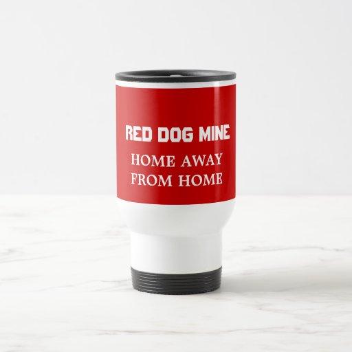 RED DOG MINE, HOME AWAYFROM HOME TRAVEL MUG