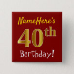 [ Thumbnail: Red, Faux Gold 40th Birthday, With Custom Name Button ]
