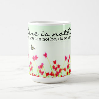 Red Floral -Nothing that you can't be, do or have! Coffee Mug