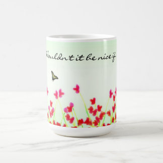 Red Floral - Wouldn't if be nice if...? Coffee Mug