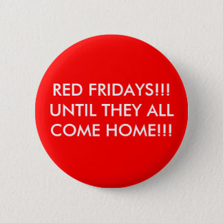 RED FRIDAYS!!! UNTIL THEY ALL COME HOME!!! PINBACK BUTTON