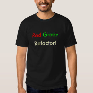 Red Green Refactor! Tshirts