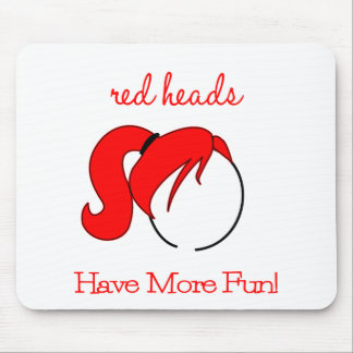 Red Heads Have More Fun! Mouse Pad