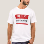 """Red Hello My Name Is ... Customizable T-Shirt<br><div class=""""desc"""">This customizable product features a red &quot;Hello My Name Is ... &quot; name tag sticker in English.     See more English Hello My Name Is ...  products in red or a variety of languages (Spanish,  French,  Portuguese,  German,  and Italian) at https://www.zazzle.com/hellomynameisstore</div>"""