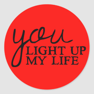You Light Up My Life Stickers Zazzle
