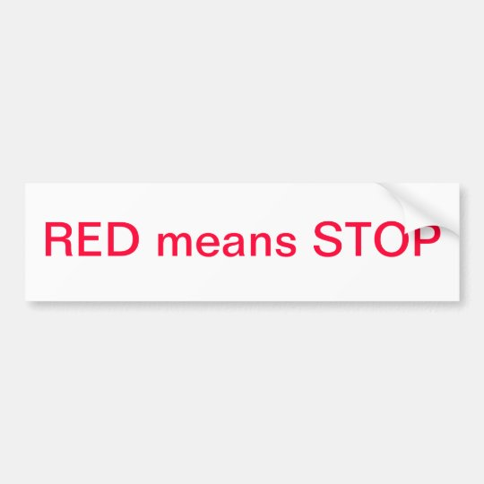 Red means STOP Bumper Sticker