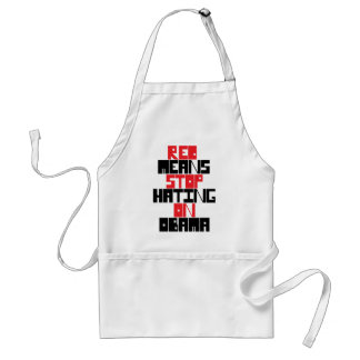 RED MEANS STOP HATING ON OBAMA ADULT APRON