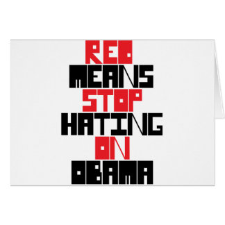 RED MEANS STOP HATING ON OBAMA GREETING CARDS