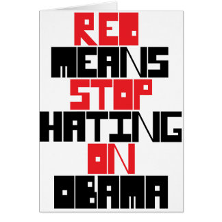 RED MEANS STOP HATING ON OBAMA CARD