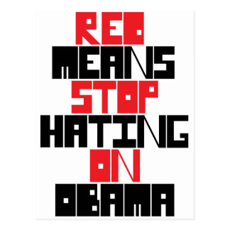 RED MEANS STOP HATING ON OBAMA POST CARDS