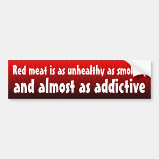 Red meat is as unhealthy as smoking ... bumper sticker