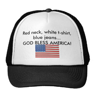 Red neck, white t-shirt, blue jeans...... trucker hat
