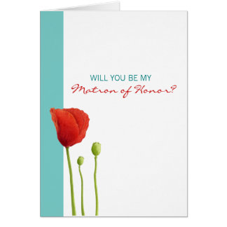 Red Poppy teal Be My Matron of Honor Card