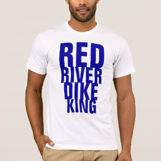 RED RIVER DIKE KING T-Shirt